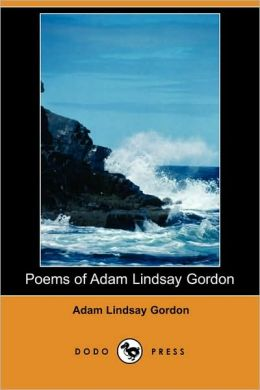 Poems Of Adam Lindsay Gordon