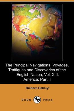 The Principal Navigations, Voyages, Traffiques And Discoveries Of The English Nation, Vol. Xiii. America