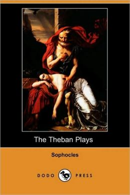 The Theban Plays (Also Known As The Oedipus Trilogy)
