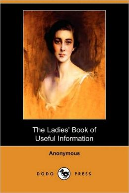The Ladies' Book Of Useful Information