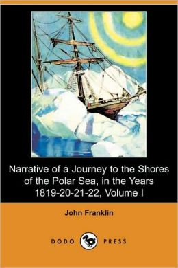 Narrative Of A Journey To The Shores Of The Polar Sea, In The Years 1819-20-21-22, Volume I (Dodo Press)