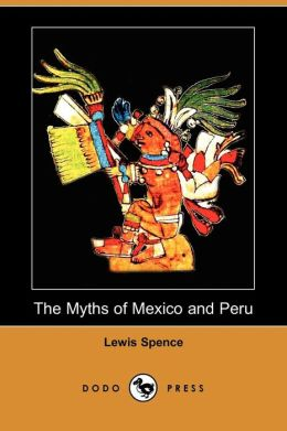 The Myths of Mexico and Peru (Dodo Press)