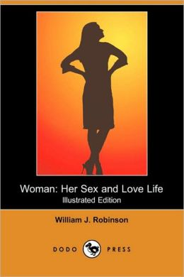 Woman: Her Sex and Love Life (Illustrated Edition) (Dodo Press)