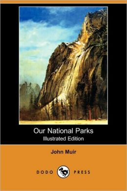 Our National Parks (Illustrated Edition)