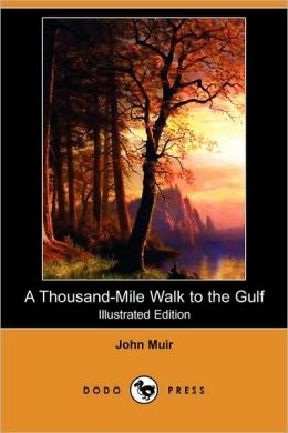 A Thousand-Mile Walk To The Gulf (Illustrated Edition) (Dodo Press)