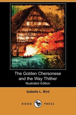 The Golden Chersonese And The Way Thither (Illustrated Edition)