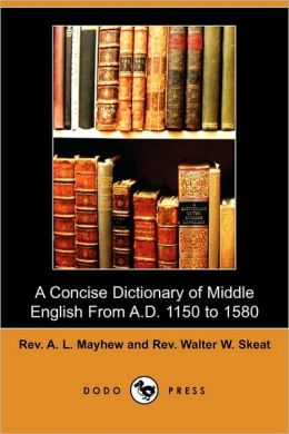 A Concise Dictionary of Middle English - From A.D. 1150 to 1580 A. L. (Anthony Lawson) Mayhew