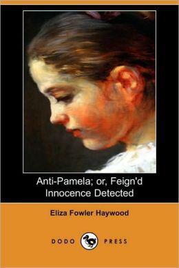 Anti-Pamela; Or, Feign'D Innocence Detected