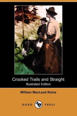 Crooked Trails And Straight (Illustrated Edition)