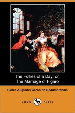 The Follies Of A Day; Or, The Marriage Of Figaro