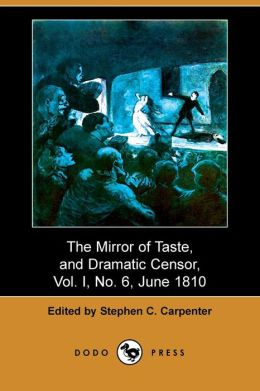 Mirror of Taste, and Dramatic Censor, Vol. I, No. 6, June 1810 (Dodo Press)