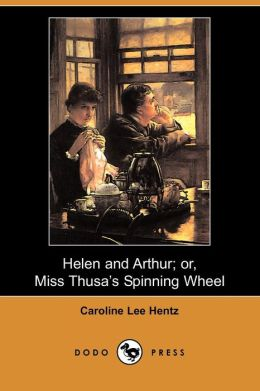 Helen And Arthur; Or, Miss Thusa's Spinning Wheel