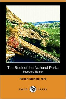 The Book Of The National Parks (Illustrated Edition)