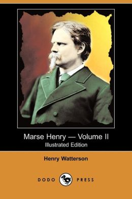 Marse Henry: An Autobiography - Volume II (Illustrated Edition) (Dodo Press)