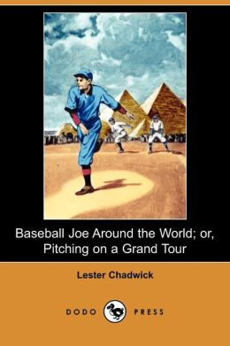 Baseball Joe Around The World; Or, Pitching On A Grand Tour (Dodo Press)