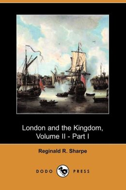 London and the Kingdom, Volume II - Part I (Dodo Press)