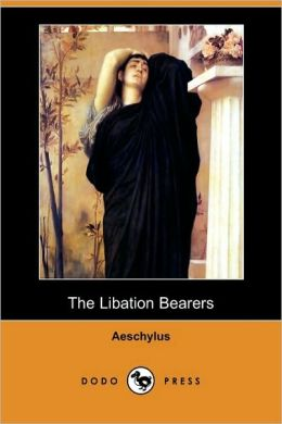 The Libation Bearers (Dodo Press)