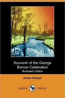 Souvenir Of The George Borrow Celebration, Norwich, July 5th, 1913 (Illustrated Edition)