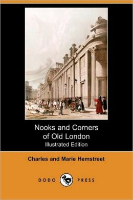 Nooks And Corners Of Old London (Illustrated Edition) (Dodo Press)