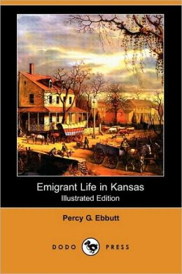 Emigrant Life In Kansas (Illustrated Edition)