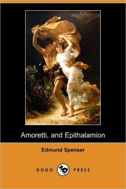 Amoretti, And Epithalamion (Dodo Press)