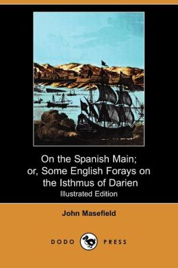 On The Spanish Main; Or, Some English Forays On The Isthmus Of Darien (Illustrated Edition) (Dodo Press)
