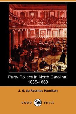 Party Politics In North Carolina, 1835-1860 (Dodo Press)