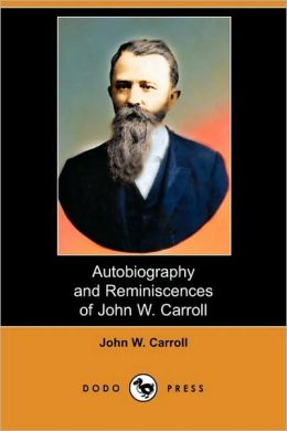 Autobiography And Reminiscences Of John W. Carroll