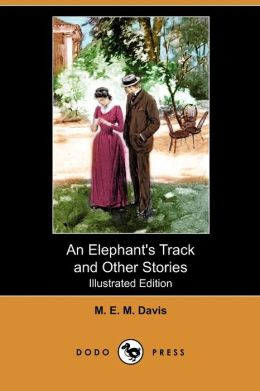 An Elephant's Track And Other Stories (Illustrated Edition) (Dodo Press)