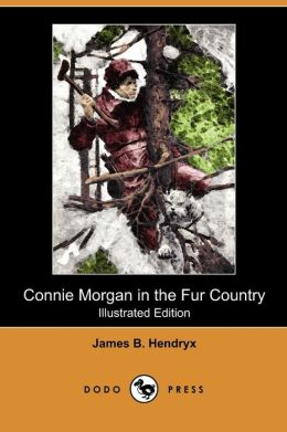 Connie Morgan In The Fur Country (Illustrated Edition) (Dodo Press)