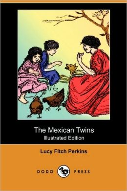 The Mexican Twins (Illustrated Edition) (Dodo Press)