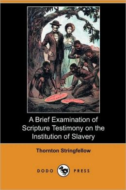 A Brief Examination Of Scripture Testimony On The Institution Of Slavery (Dodo Press)