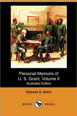 Personal Memoirs Of U. S. Grant, Volume Ii (Illustrated Edition) (Dodo Press)