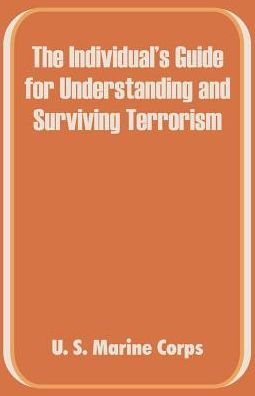 Individual's Guide For Understanding And Surviving Terrorism, The
