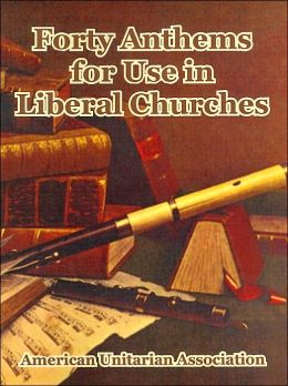 Forty Anthems For Use In Liberal Churches