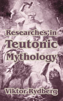 Researches In Teutonic Mythology