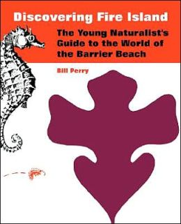 Discovering Fire Island: The Young Naturalist's Guide to the World of the Barrier Beach