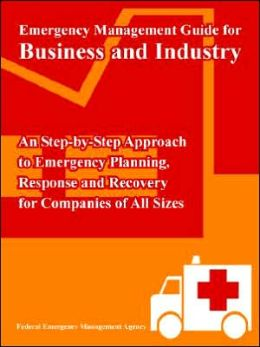 Emergency Management Guide for Business and Industry: An Step-by-Step Approach to Emergency Planning, Response and Recovery for Companies of All Sizes