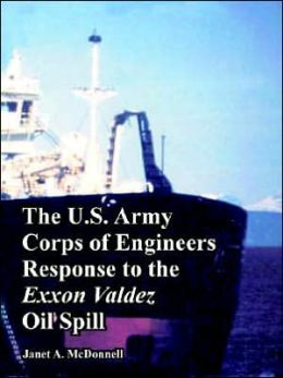 The U. S. Army Corps of Engineers Response to the Exxon Valdez Oil Spill