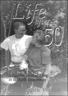 Life After 50: A Positive Look at Aging in the Faith Community