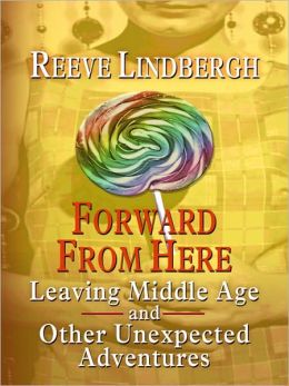 Forward from Here: Leaving Middle Age--and Other Unexpected Adventures