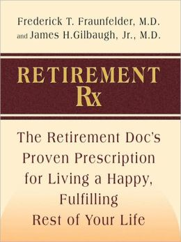 Retirement Rx: The Retirement Docs' Proven Prescription for Living a Happy, Fulfilling Rest of Your Life