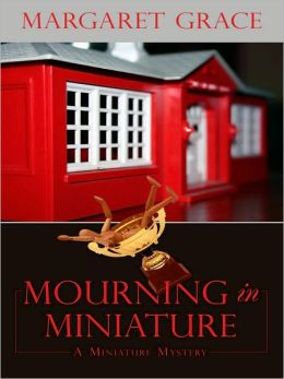 Mourning in Miniature (Miniature Mystery Series #4)