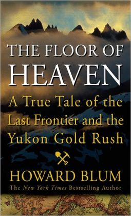 The Floor of Heaven: A True Tale of the American West and the Yukon Gold Rush