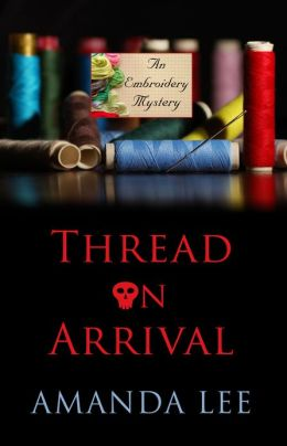 Thread on Arrival (Embroidery Mystery Series #5)