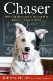 Book Cover Image. Title: Chaser:  Unlocking the Genius of the Dog Who Knows a Thousand Words, Author: John W. Pilley
