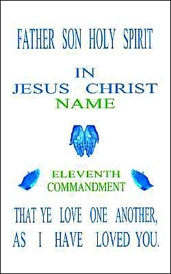 Father Son Holy Spirit in Jesus Christ, Eleventh Commandment,That Ye Love One Another, As I Have Loved You