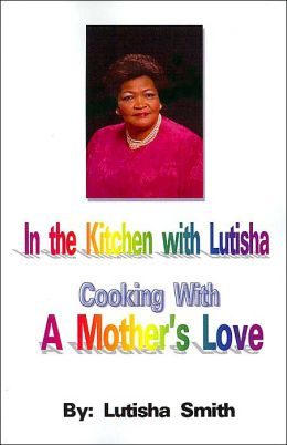 In the Kitchen with Lutisha Cooking with a Mother's Love