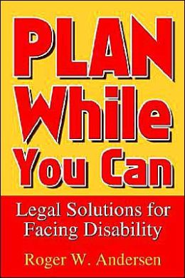 Plan while You Can: Legal Solutions for Facing Disability