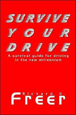Survive Your Drive: A Survival Guide for Driving in the New Millenium